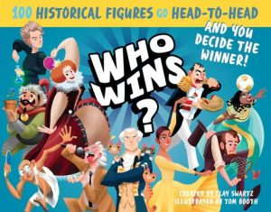 Who Wins?: 100 Historical Figures Go Head-to-Head and You Decide the Winner! By Clay Swartz | Book Review